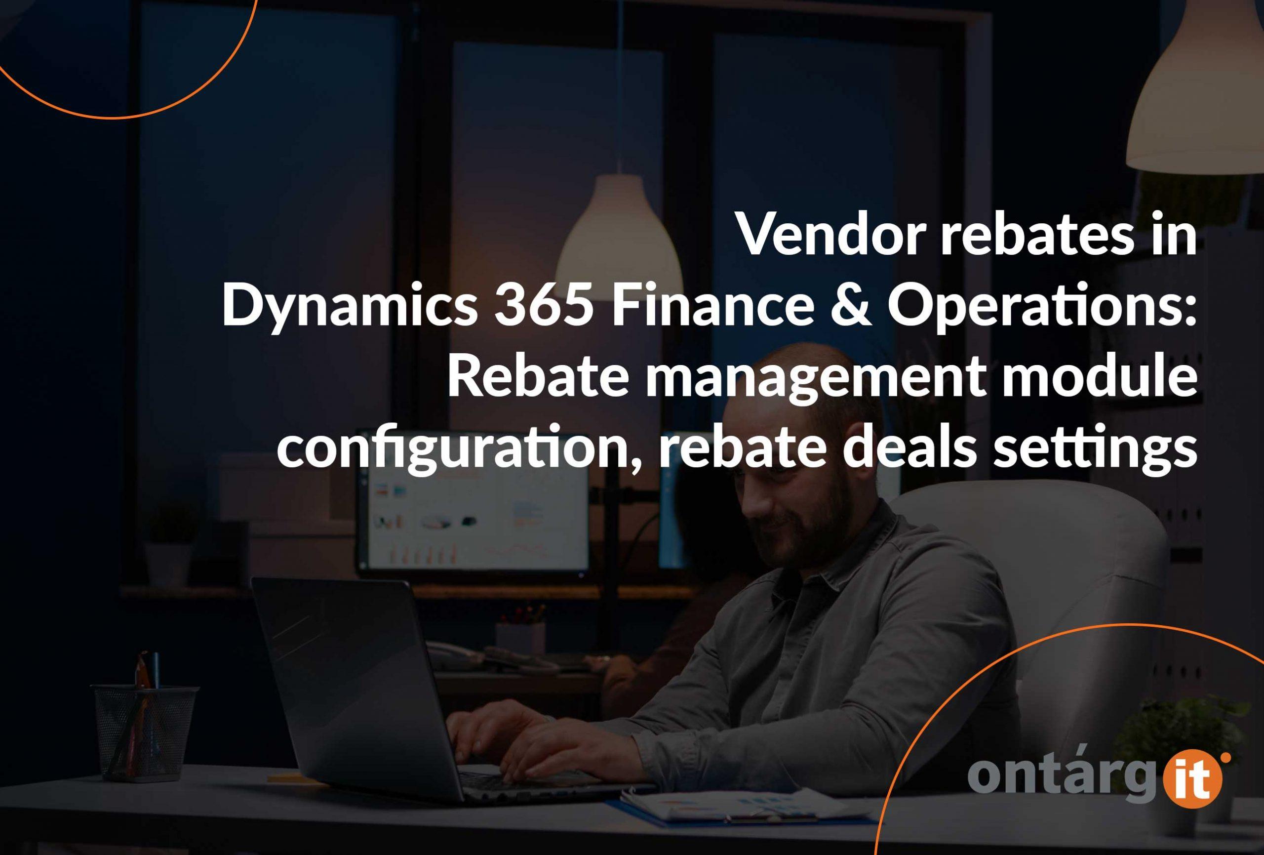 Vendor-rebates-in-Dynamics-365-Finance-&Operations-Rebate-management-module-configuration,-rebate-deals-settings