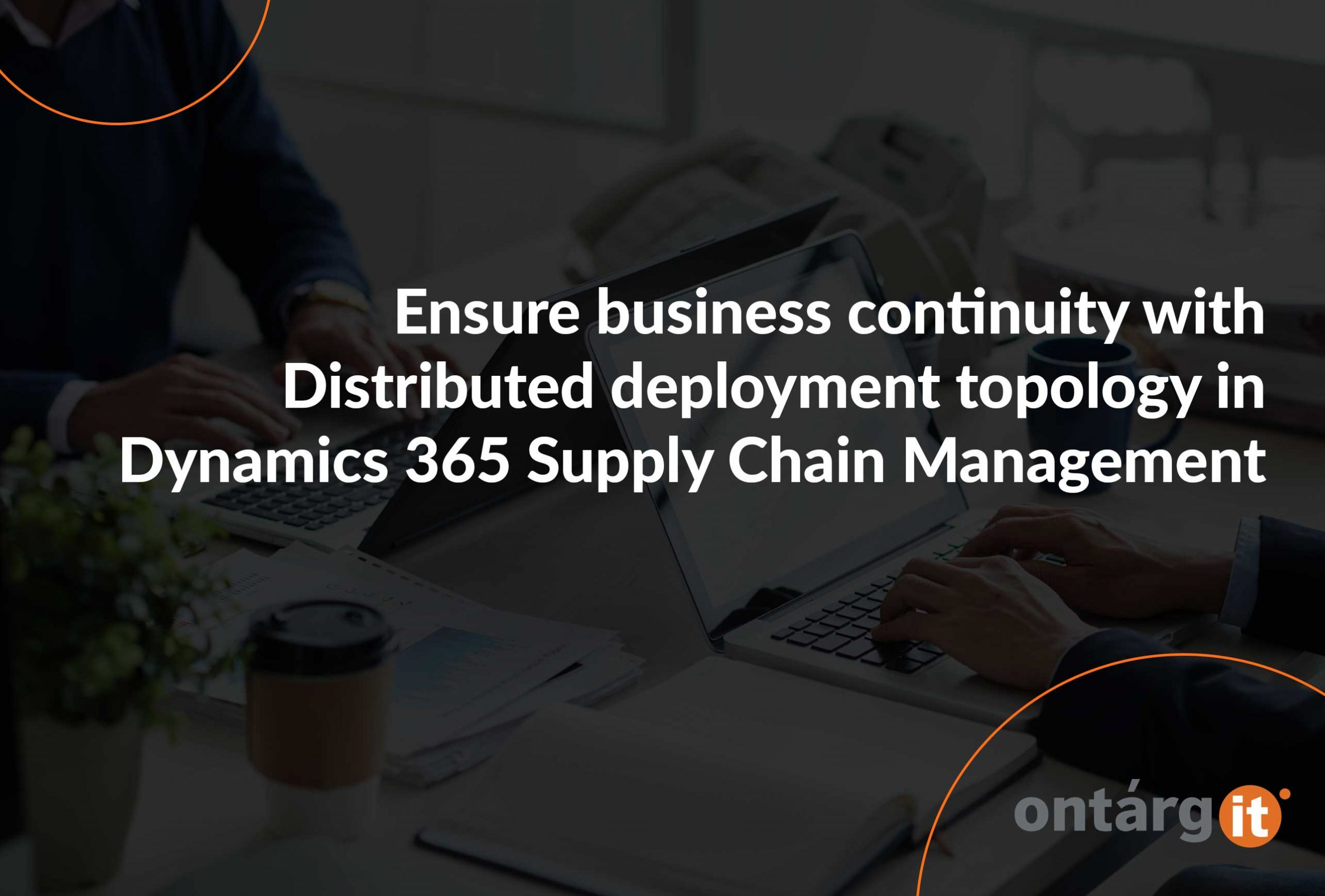 Ensure-business-continuity-with-Distributed-deployment-topology-in-Dynamics-365-Supply-Chain-Management